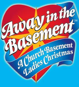 AWAY IN THE BASEMENT: A Church Basement Ladies Christmas Runs March 2 April  23